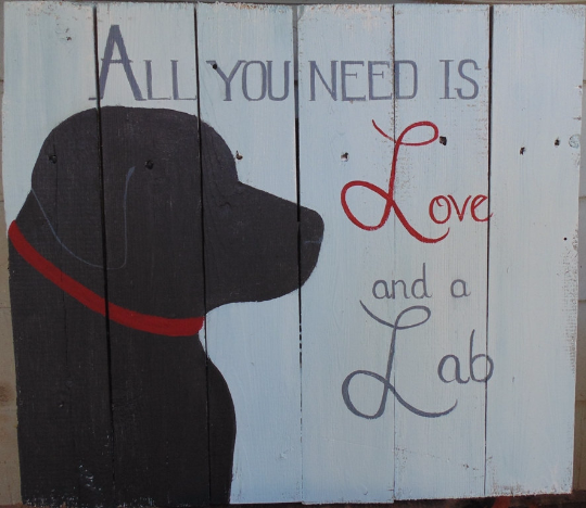 All You Need Is Love And A Lab sign 18x20