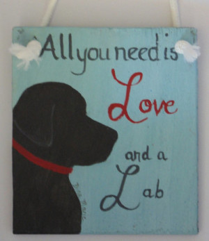 All You Need Is Love And A Lab sign